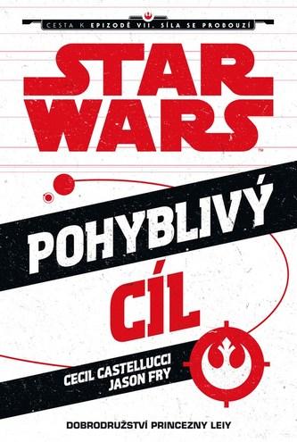 Star Wars - Cesta k Epizodě VII - Pohyblivý cíl (Princezna Leia) - Castelucci Cecil, Fry Jason