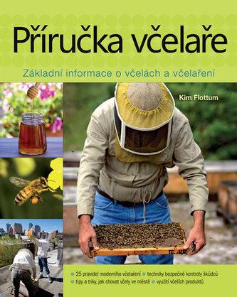 Příručka včelaře - Návod na pěstování včel na dvoře, za domem, na střeše či na zahradě