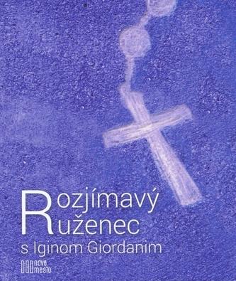 Rozjímavý ruženec s Iginom Giordanim