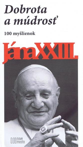 Dobrota a múdrosť - 100 myšlienok Jána XXIII.-2.vyd.