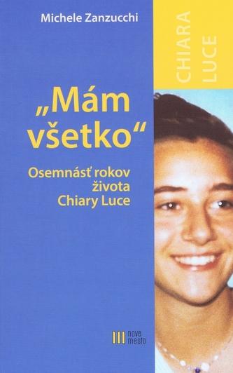 Mám všetko - Osemnásť rokov života Chiary Luce Badanovej-2.vyd.