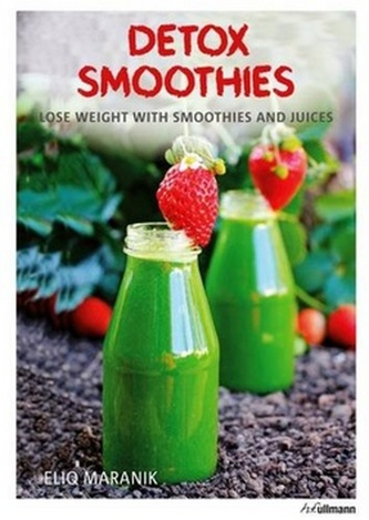 Detox Smoothies : Lose Weight with Smoothies and Juices - Maranik Eliq