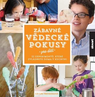 Zábavné vědecké pokusy pro děti - 52 experimentů, které zvládnete doma v kuchyni - Heineckeová Liz Lee