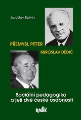 Sociální pedagogika a její dvě české osobnosti - Přemysl Pitter a Miroslav Dědič