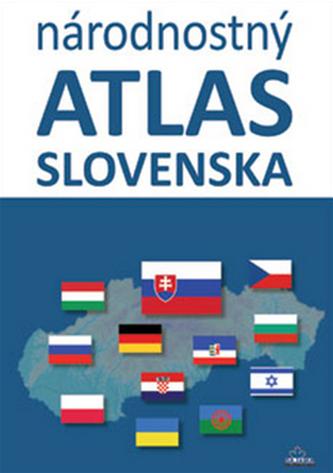 Národnostný atlas Slovenska - Mojmír Benža; Dagmar Kusendová; Juraj Majo; Pavol Tišliar