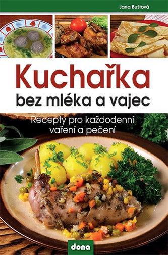 Kuchařka bez mléka a vajec - Recepty pro každodenní vaření a pečení - Buštová Jana