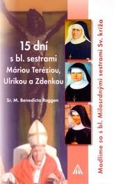 15 dní s bl. sestrami Máriou Teréziou, Ulrikou a Zdenkou