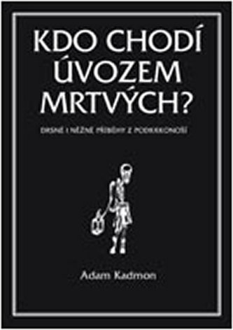 Kdo chodí úvozem mrtvých - Adam Kadmon