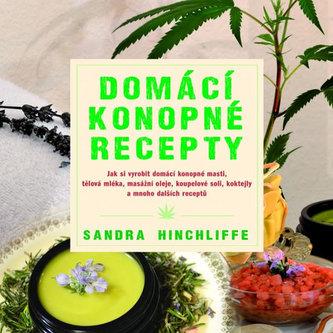 Domácí konopné recepty - Jak si vyrobit domácí konopné masti, tělová mléka, masážní oleje, koupelové soli, koktejly a mnoho dalších receptů - Hinchliffe Sandra