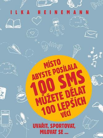 Místo abyste posílala 100 SMS můžete dělat 100 lepších věcí - Uvařit, sportovat, milovat se...
