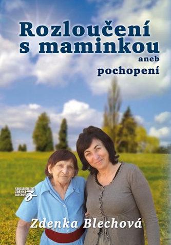 Rozloučení s maminkou aneb pochopení - Zdenka Blechová
