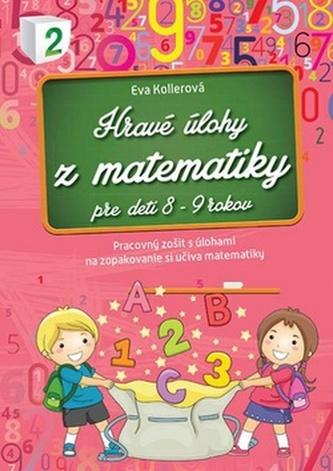 Hravé úlohy z matematiky pre deti 8-9 rokov - Eva Kollerová