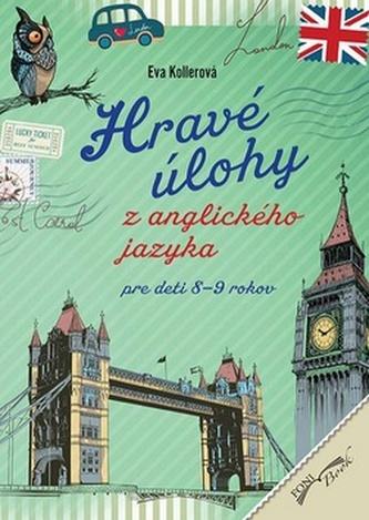 Hravé úlohy z anglického jazyka pre deti 8-9 rokov - Eva Kollerová