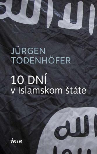 10 dní v Islamskom štáte - Todenhöfer Jürgen