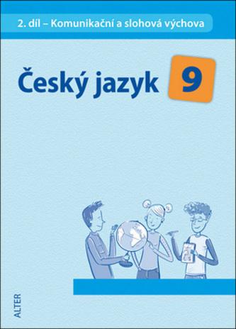 Český jazyk 9/2. díl - Komunikační a slohová výchova - Miroslava Horáčková