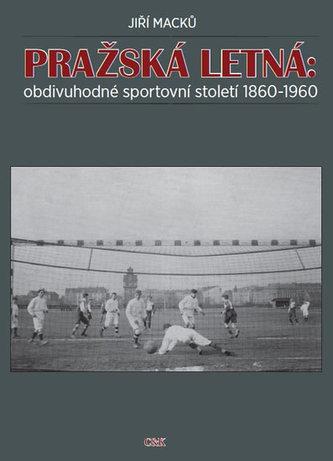Pražská Letná: obdivuhodné sportovní století 1860-1960