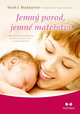 Jemný porod, jemné mateřství - Lékařský průvodce přirozeným porodem a rozhodováním v raném rodičovství