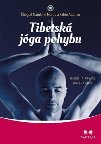 Tibetská jóga pohybu - Umění a praxe jantrajógy - Norbu Čhögjal Namkhai, Andrico Fabio,