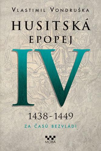 Husitská epopej IV. 1438 -1449 - Za časů bezvládí - Vlastimil Vondruška