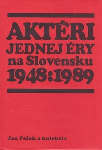 Aktéri jednej éry na Slovensku 1948-1989