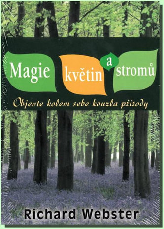 Magie květin a stromů - Objevte kolem sebe kouzla přírody - Richard Webster