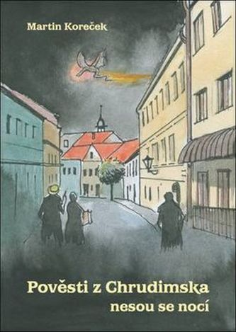 Pověsti z Chrudimska nesou se nocí - Martin Koreček