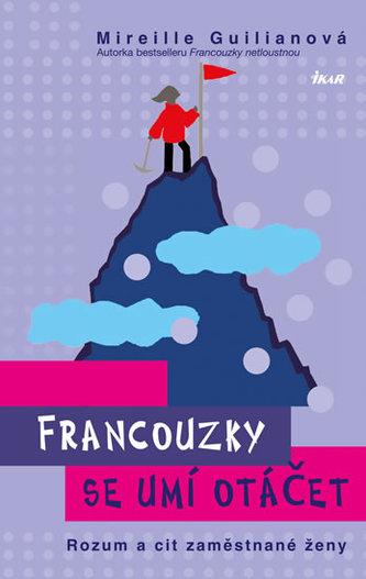 Francouzky se umí otáčet - Rozum a cit zaměstnané ženy - Guilianová Mireille