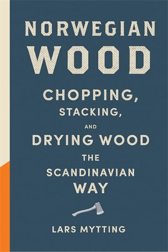 Norwegian Wood - Chopping, Stacking and Drying Wood the Scandinavian Way