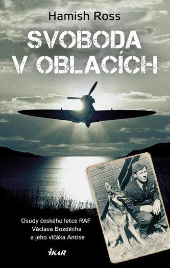 Svoboda v oblacích - Osudy českého letce RAF Václava Bozděcha a jeho vlčáka Antise