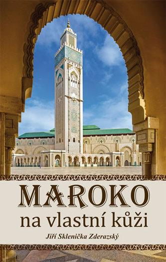 Maroko na vlastní kůži - Sklenička Zderazský Jiří