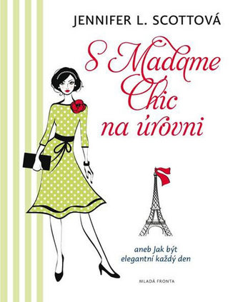S Madame Chic na úrovni aneb Jak být elegantní každý den - Jennifer L. Scott