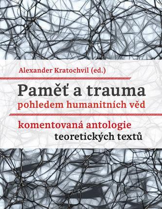Paměť a trauma pohledem humanitních věd - Komentovaná antologie teoretických textů
