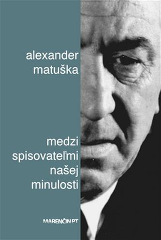 Medzi spisovateľmi našej minulosti - Alexander Matuška