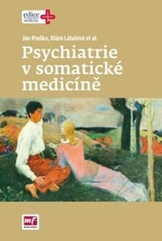 Psychiatrie v somatické medicíně - Praško, Ján; Látalová, Klára