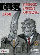 Češi 1968 - Jak Dubček v Moskvě kapituloval