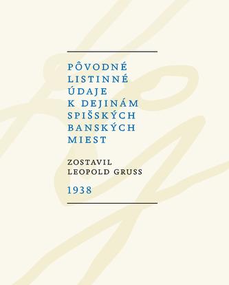 Pôvodné listinné údaje k dejinám spišských banských miest 1938