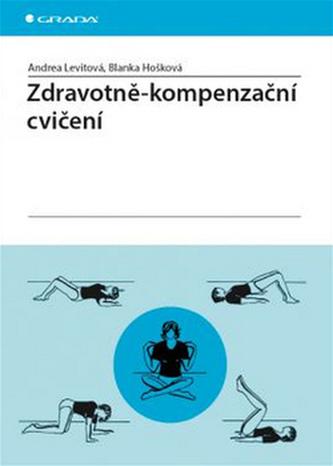Zdravotně–kompenzační cvičení - Andrea Levitová; Blanka Hošková