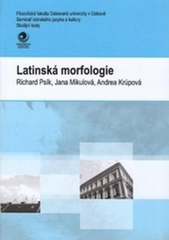 Latinská morfologie - Krúpová, Andrea; Mikulová, Jana; Psík, Richard