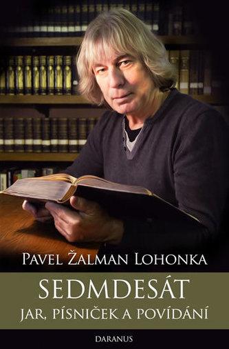 Sedmdesát jar, písniček a povídání - Pavel Žalman Lohonka