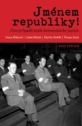 Jménem republiky! - Osm případů zvůle komunistické justice