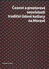 Časové a prostorové souvislosti tradiční lidvé kultury na Moravě