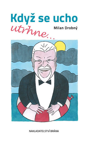 Když se ucho utrhne - Milan Drobný