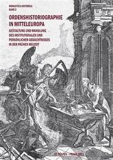 Ordenshistoriographie in Mitteleuropa – Gestaltung und Wandlung des institutionalen und persönlichen Gedächtnisses in der Frühen