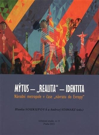 """Mýtus - """"realita"""" - identita: Národní metropole v čase """"návratu do Evropy"""""""