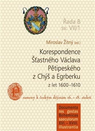 Korespondence Šťastného Václava Pětipeského z Chýš a Egrberku z let (1600–1610)