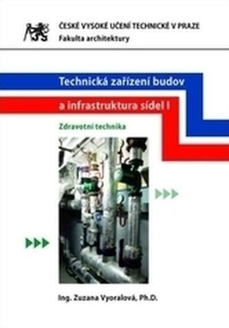 Technická zařízení budov a infrastruktura sídel I. - Zdravotní technika - Zuzana Vyoralová