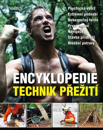 Encyklopedie technik přežití - Psychická výdrž. Extrémní podnebí. Nebezpečný terén. První pomoc. Navigace. Stavba přístřeší. Hledání potravy. - neuveden