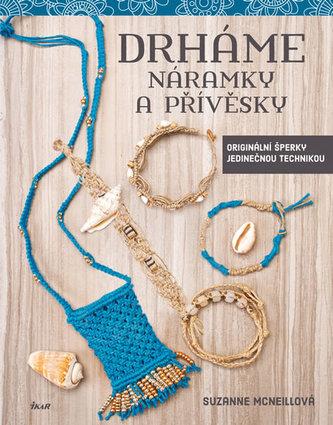 Drháme náramky a přívěsky - Originální šperky jedinečnou technikou - McNeillová Suzanne