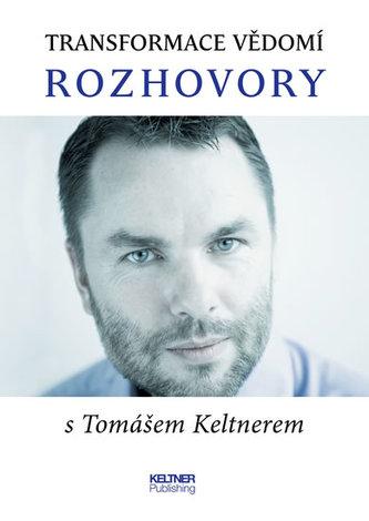 Transformace vědomí - Rozhovory s Tomášem Keltnerem - Tomáš Keltner