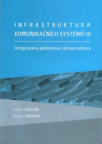 Infrastruktura komunikačních systémů III. Integrovaná podniková infrastruktura
